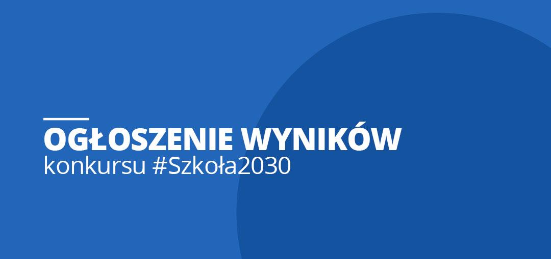 Ogłoszenie wyników konkursu #Szkoła2030